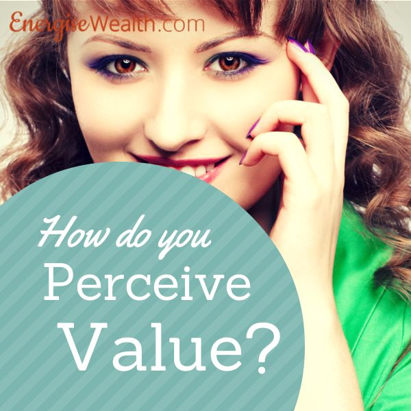 Value is subjective. How do you perceive it? How do your customers & clients perceive it? #creatingvalue #makingmoney #womeninbiz http://energisewealth.com/make-money-part-4-perception-of-value/