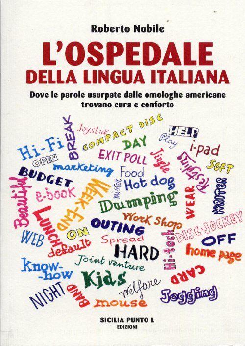 L'ospedale della lingua italiana. Dove le parole usurpate dalle omologhe americane trovano cura e conforto.