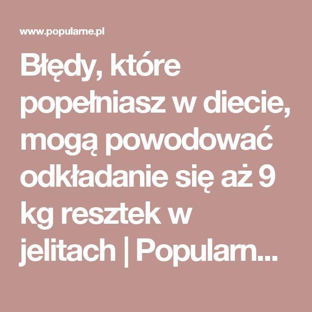 Błędy, które popełniasz w diecie, mogą powodować odkładanie się aż 9 kg resztek w jelitach | Popularne.pl