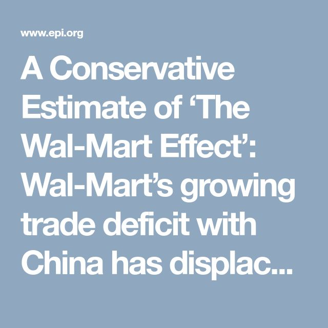 A Conservative Estimate of 'The Wal-Mart Effect': Wal-Mart's growing trade deficit with China has displaced more than 400,000 U.S. jobs | Economic Policy Institute