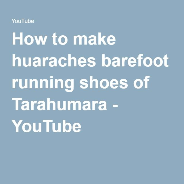 How to make huaraches barefoot running shoes of Tarahumara - YouTube