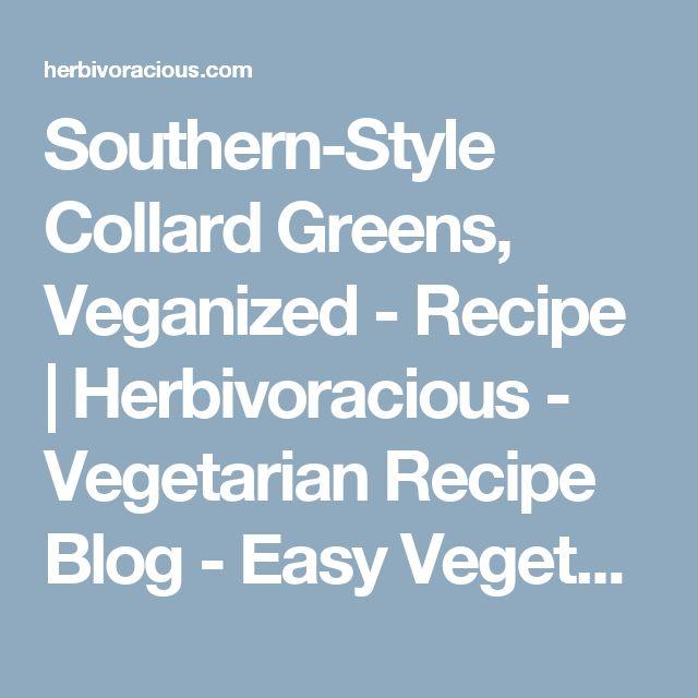 Southern-Style Collard Greens, Veganized - Recipe   Herbivoracious - Vegetarian Recipe Blog - Easy Vegetarian Recipes, Vegetarian Cookbook, Kosher Recipes, Meatless Recipes