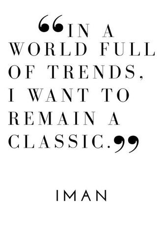 In a world full of trends, I want to remain a classic - Iman. Quotes and Inspiration. Blog | Storey by Storey Jewelry