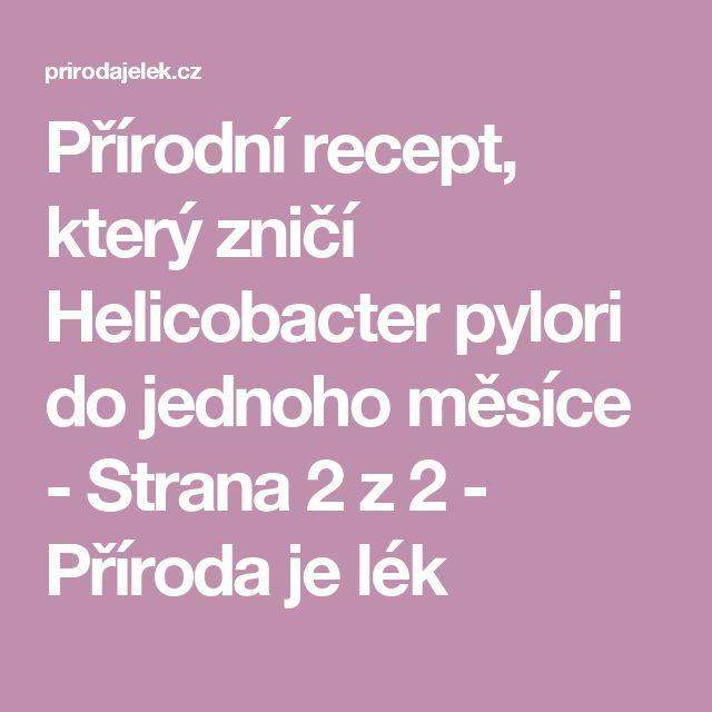 Přírodní recept, který zničí Helicobacter pylori do jednoho měsíce - Strana 2 z 2 - Příroda je lék