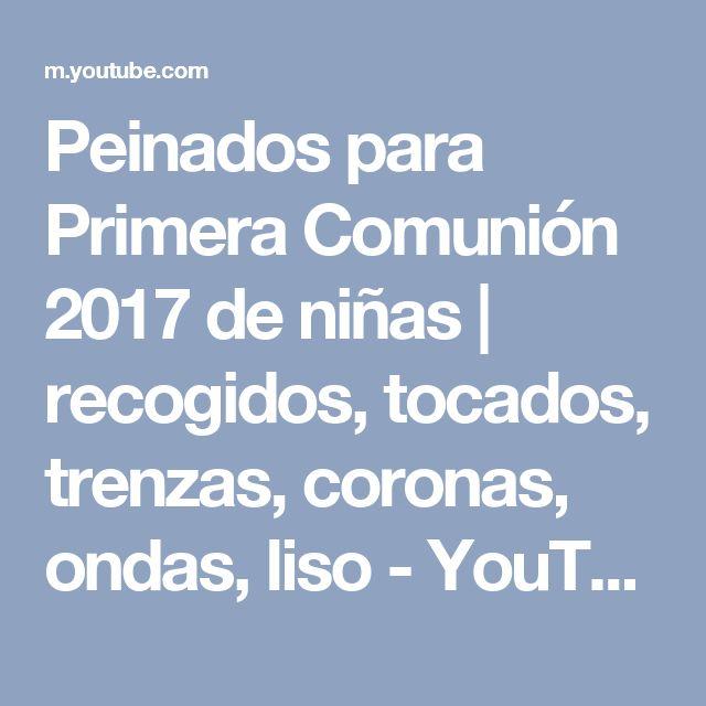 Peinados para Primera Comunión 2017 de niñas   recogidos, tocados, trenzas, coronas, ondas, liso - YouTube