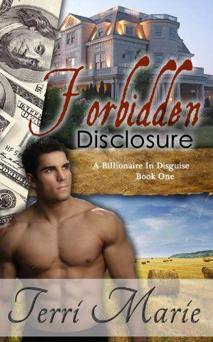 Forbidden Disclosure (A Billionaire in Disguise) by Terri Marie, http://www.amazon.com/dp/B008EOWJM6/ref=cm_sw_r_pi_dp_o6T-qb1W262G7