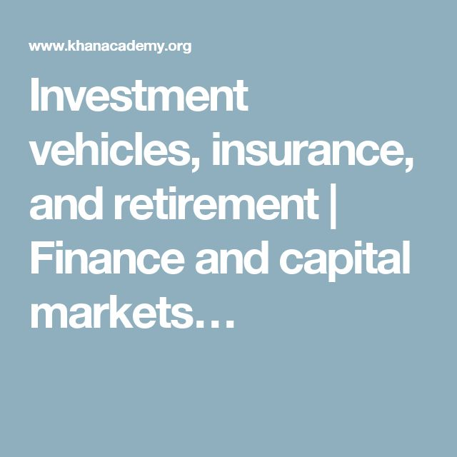 Investment vehicles, insurance, and retirement | Finance and capital markets…
