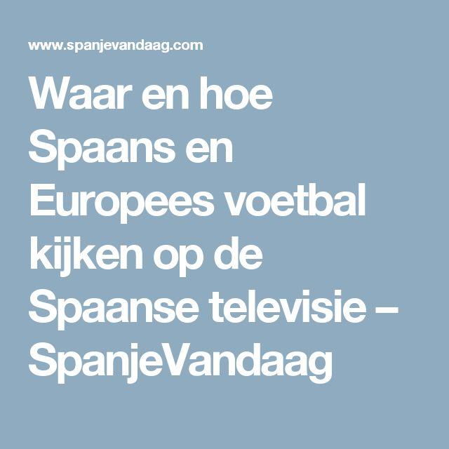 Waar en hoe Spaans en Europees voetbal kijken op de Spaanse televisie – SpanjeVandaag