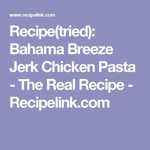 Recipe(tried): Bahama Breeze Jerk Chicken Pasta - The Real Recipe - Recipelink.com