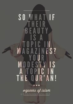 So what if their beauty if a topic in magazines? Your modesty is a topic in the Qur'an!