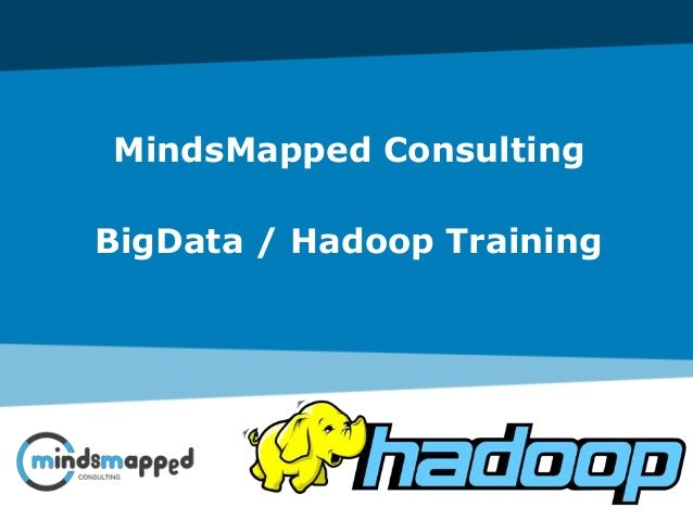 MindsMapped offers instructor-led online Hadoop training to IT and NON-IT professionals. MindsMapped's online Big Data / Hadoop training covers most of the key topics of Big Data and Hadoop including Introduction to Big Data and Hadoop, Hadoop cluster, MapReduce, Pig, Hive, HBase, ZooKeeper, Oozie, Sqoop, and Yarn. After completion of Hadoop classes you will be able to appear in any professional Hadoop certification exams from Cloudera, MapR and HortonWorks.  calls us at +1 (435) 610-1777