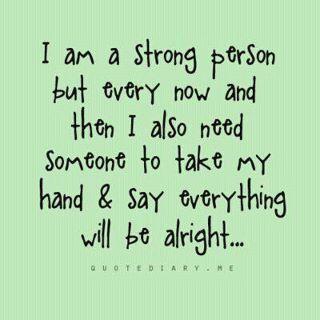 わたしは強い人間です。けれど、時にはわたしの手をとって大丈夫だよと言ってくれる人も必要なのです。