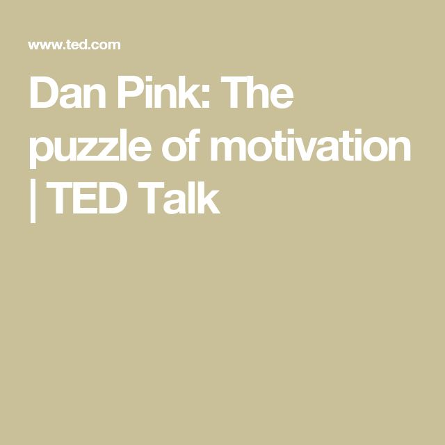 """dan pink the puzzle of motivation 2 the puzzle of motivation  """"the puzzle of motivation"""" led by dan pink 1,  in his talk on motivation, dan pink made a reference to australian software company."""