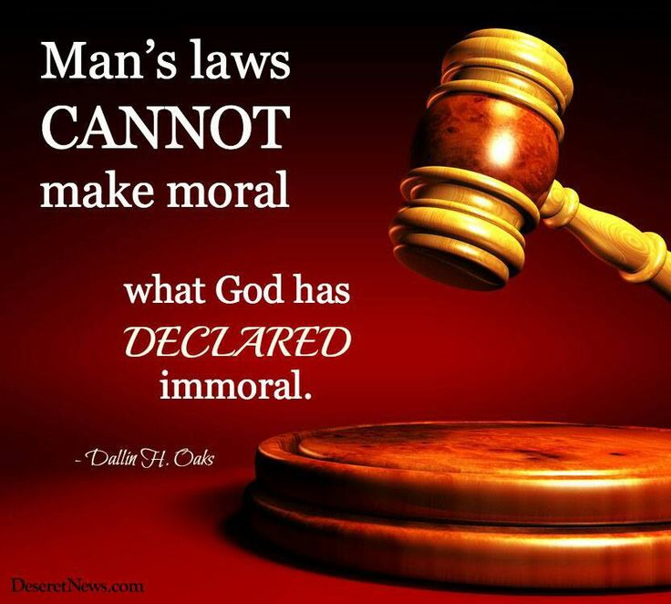 Man's laws cannot make moral what God has declared immoral.