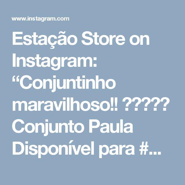"""Estação Store on Instagram: """"Conjuntinho maravilhoso!! 😍💕👏🏻😱 Conjunto Paula Disponível para #Atacado e #Varejo - Seja uma revendedora. @estacaostore_atacado Compras on…"""" • Instagram"""