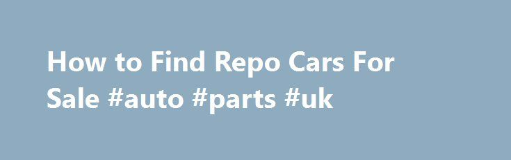 How to Find Repo Cars For Sale #auto #parts #uk http://auto.remmont.com/how-to-find-repo-cars-for-sale-auto-parts-uk/  #repo cars for sale # How to Find Repo Cars For Sale Promoted by Search the internet for repo cars for sale. Type the words repo cars for sale in quotes into your favorite search engine. Use the web to find information on the best auto auctions and dealers for repo cars. Use the Kelley [...]Read More...The post How to Find Repo Cars For Sale #auto #parts #uk appeared first…
