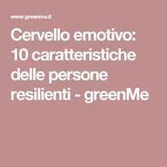 Cervello emotivo: 10 caratteristiche delle persone resilienti - greenMe