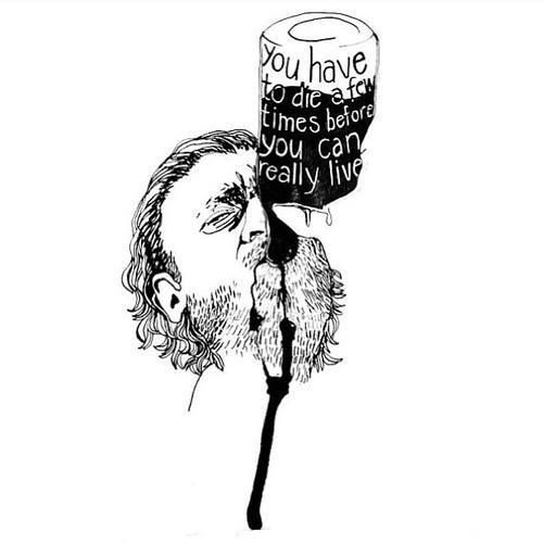 """""""You have to die a few times before you can really live."""" Charles Bukowski"""