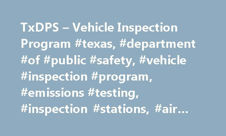 TxDPS – Vehicle Inspection Program #texas, #department #of #public #safety, #vehicle #inspection #program, #emissions #testing, #inspection #stations, #air #check #texas, #vi http://debt.nef2.com/txdps-vehicle-inspection-program-texas-department-of-public-safety-vehicle-inspection-program-emissions-testing-inspection-stations-air-check-texas-vi/  # Sorry! Your browser does not support JavaScript! Vehicle Inspection Motorist's safety is a top priority in Texas; as a result, vehicles…