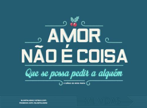Amor não é coisa que se possa pedir a alguém