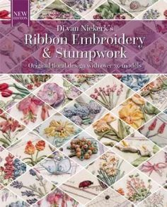 Ribbon Embroidery and Stumpwork: Original Floral Design With over 30 Models