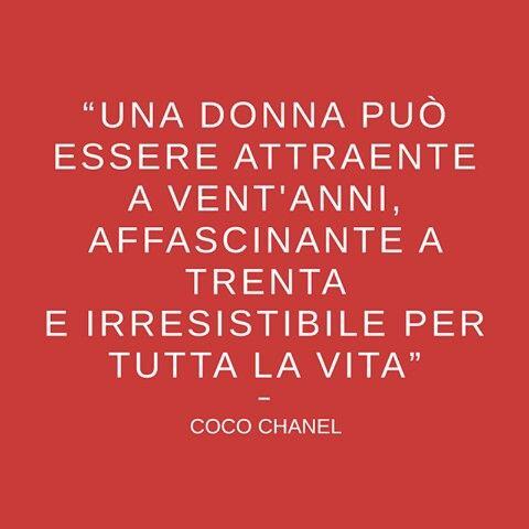 Una donna può essere attraente a vent'anni, affascinante a trenta e irresistibile per tutta la vita. #Chanel #Citazioni