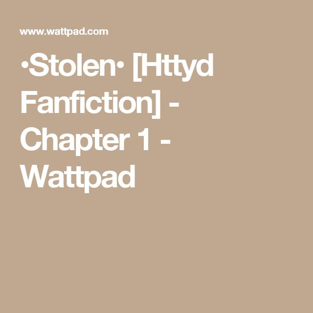 •Stolen• [Httyd Fanfiction] - Chapter 1 - Wattpad