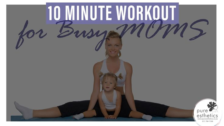 10 Minute Workout for Busy MOMS https://www.youtube.com/watch?v=45gaTJeZzME