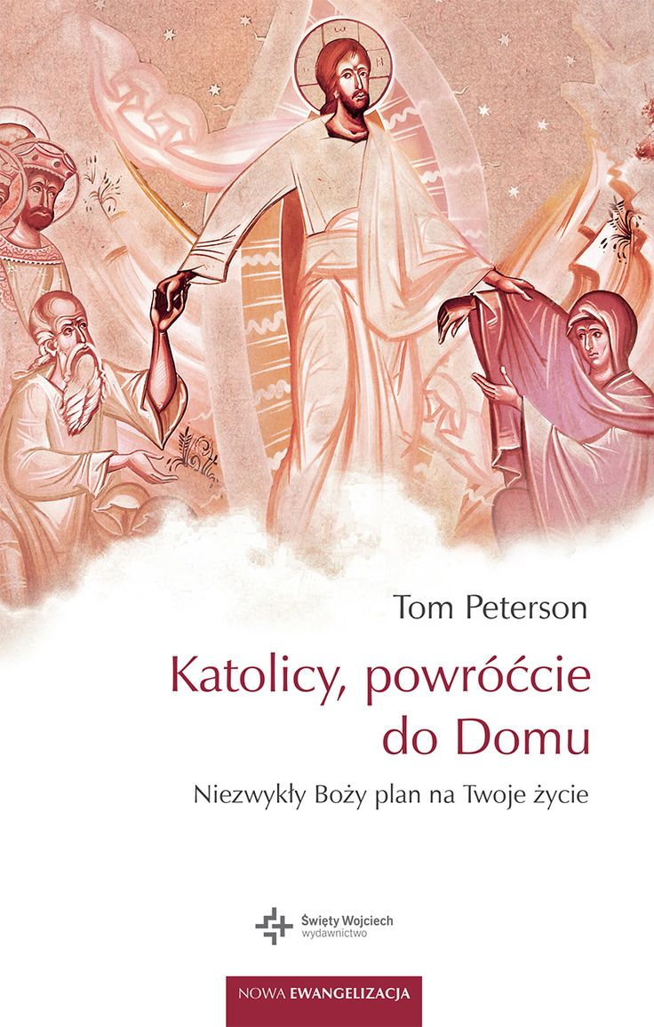 Katolicy, powróćcie do Domu. Niezwykły Boży plan na twoje życie - Tom Peterson