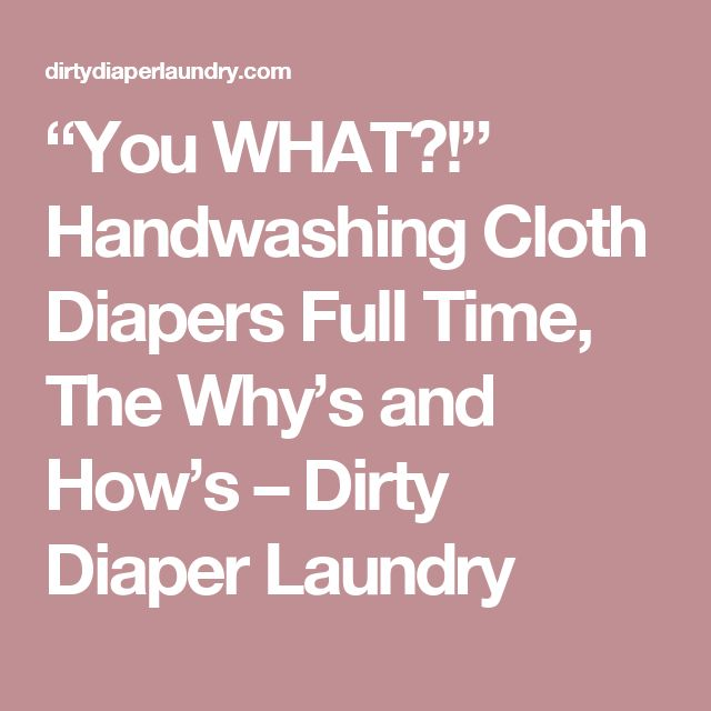 """""""You WHAT?!"""" Handwashing Cloth Diapers Full Time, The Why's and How's – Dirty Diaper Laundry"""