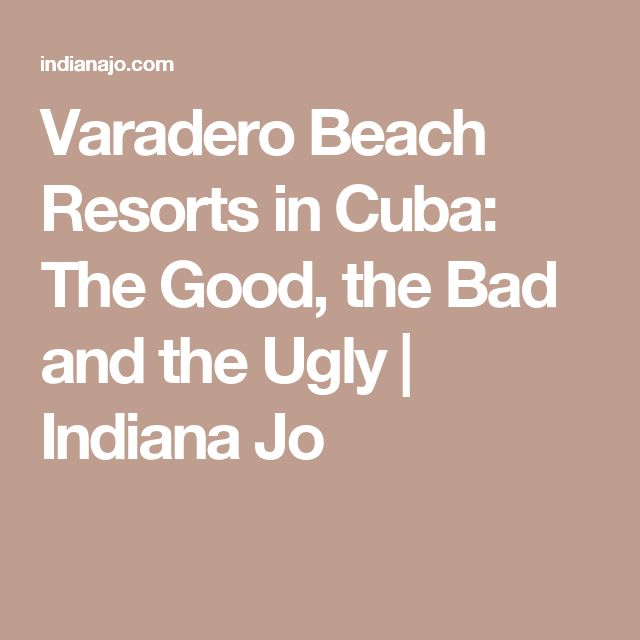 Varadero Beach Resorts in Cuba: The Good, the Bad and the Ugly | Indiana Jo