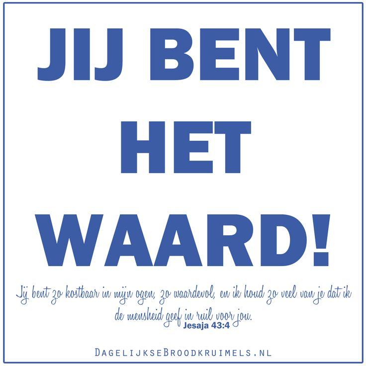 Jij bent het waard! Jij bent zo kostbaar in mijn ogen, zo waardevol, en ik houd zo veel van je dat ik de mensheid geef in ruil voor jou.Jesaja 43:4 (NBV)  #Genade, #Hoop, #Kostbaar, #Kracht, #Leven, #Liefde, #Nabijheid, #Plan, #Waardevol, #Waarheid  https://www.dagelijksebroodkruimels.nl/jesaja-43-4-2/