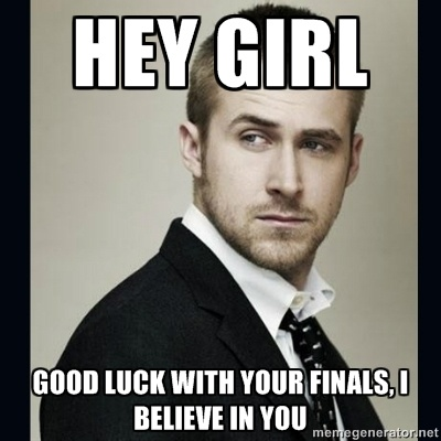 Hey girl good luck with your finals, i believe in you ...