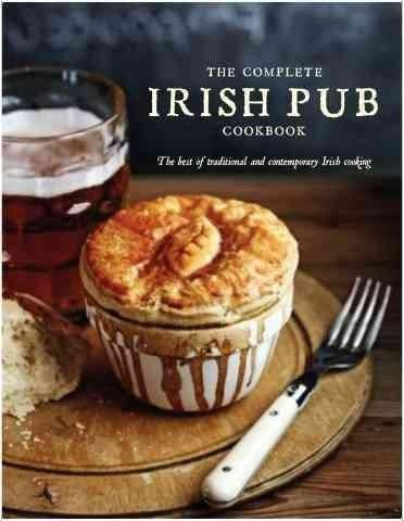 The Complete Irish Pub Cookbook: The Best of Traditional and Contempoary Irish Cooking