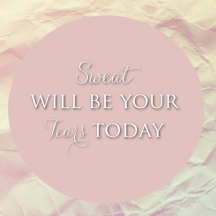 Motivational Quote - Sweat will be your tears today!