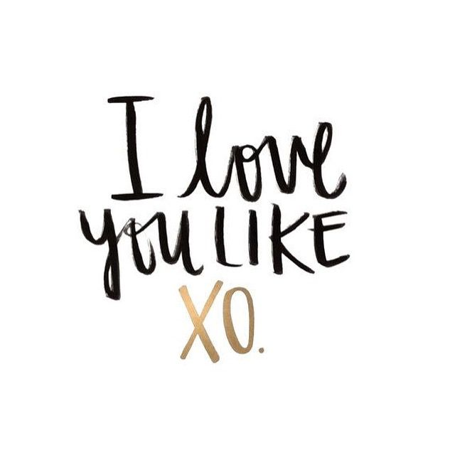 I love you like XO.