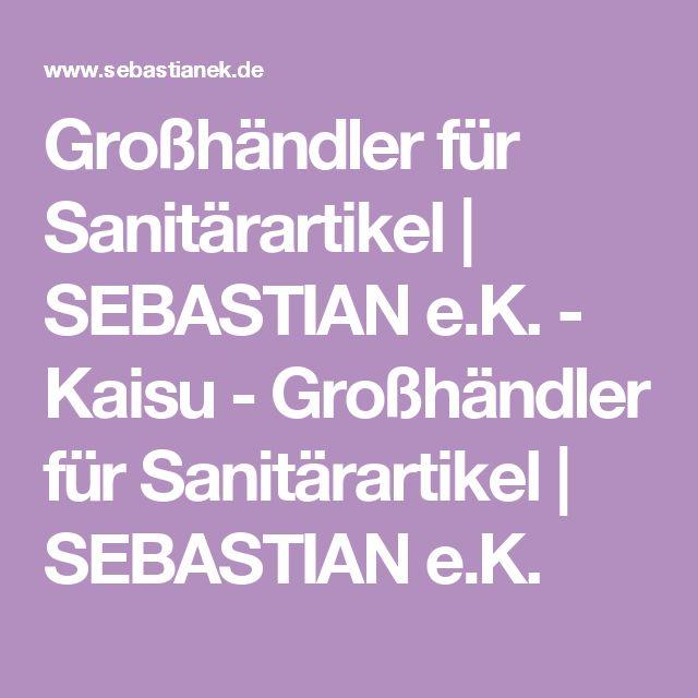 Großhändler für Sanitärartikel | SEBASTIAN e.K. - Kaisu - Großhändler für Sanitärartikel | SEBASTIAN e.K.