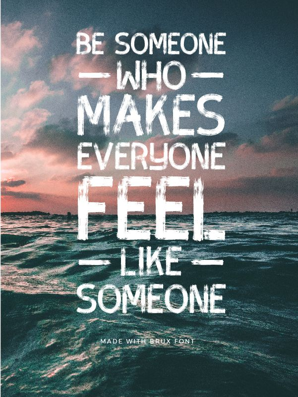 Quote created with Brux Bold - Be Someone who makes everyone feel like someone - 73 Best Free Fonts to Create Stunning Designs in 2018