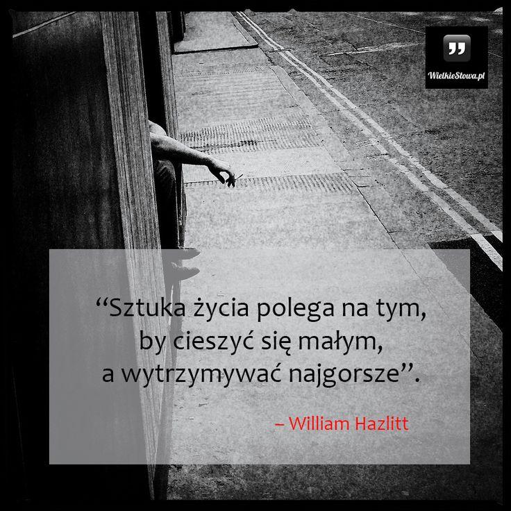 Sztuka życia polega na tym, by... #Hazlitt-William,  #Życie