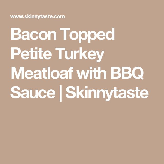 Bacon Topped Petite Turkey Meatloaf with BBQ Sauce | Skinnytaste