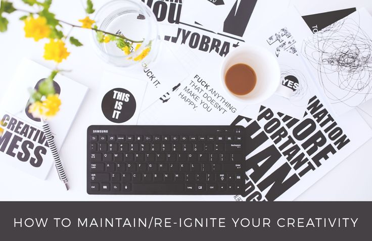 How To Maintain/Re-ignite Your Creativity #creativeadvice #creativetips #creativelife #freelancelife #design #creative #selfemployed