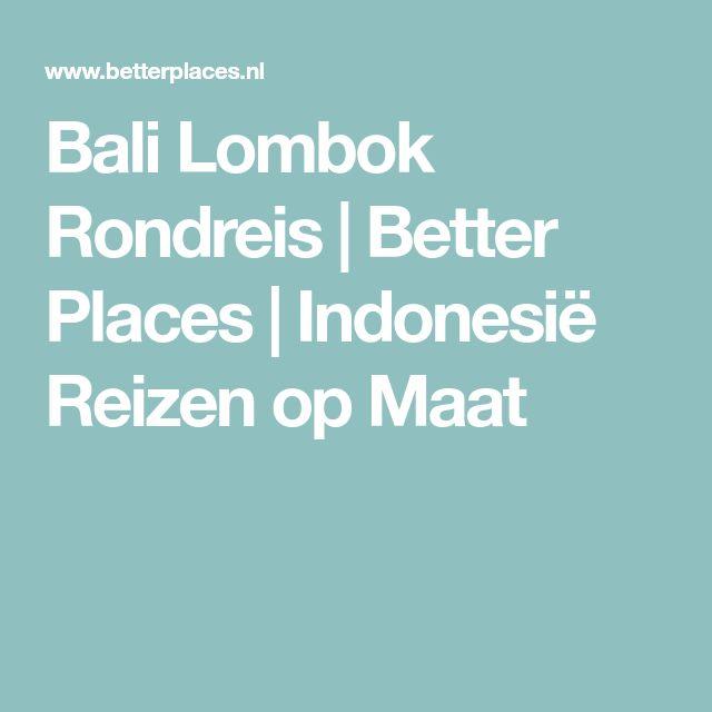 Bali Lombok Rondreis | Better Places | Indonesië Reizen op Maat