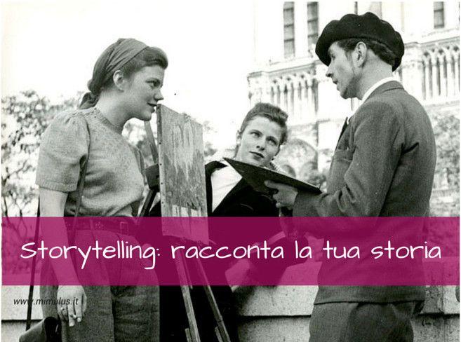 Storytelling: come e perché raccontare la tua storia