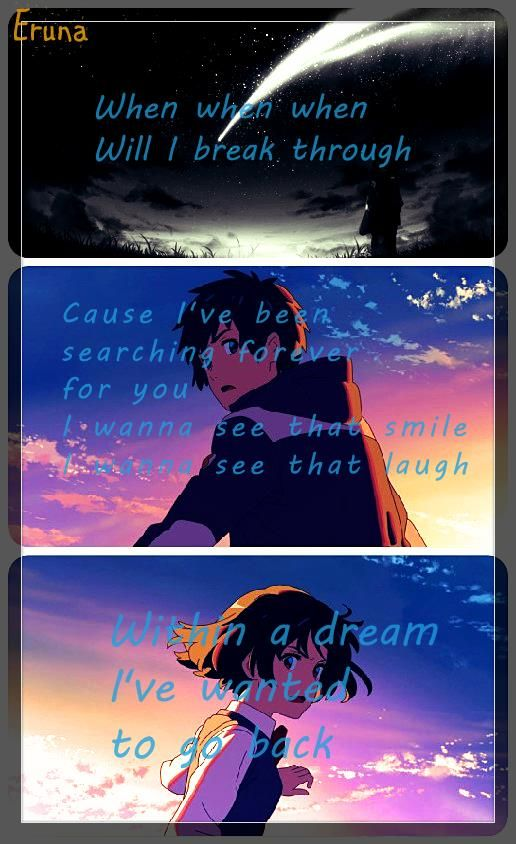 Kimi no na wa.. Zen Zen Zense se (When When When   will I break through I been searching forever for you) English Lyrics by Jefferz from re:tye Check them out on youtube