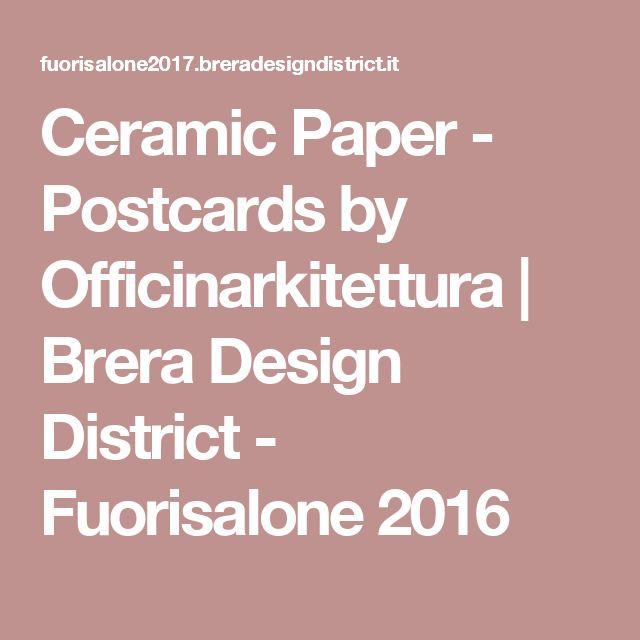 Ceramic Paper - Postcards by Officinarkitettura   Brera Design District - Fuorisalone 2016