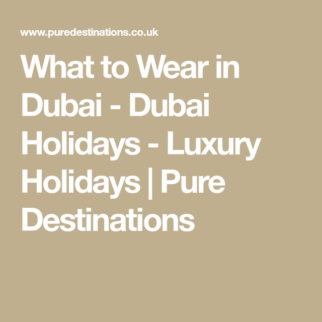 What to Wear in Dubai - Dubai Holidays - Luxury Holidays | Pure Destinations