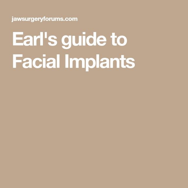 Earl's guide to Facial Implants