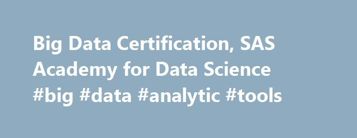 Big Data Certification, SAS Academy for Data Science #big #data #analytic #tools http://energy.nef2.com/big-data-certification-sas-academy-for-data-science-big-data-analytic-tools/  # Big Data Certification Is this program right for me? This program is ideal for those who want to build on their basic programming knowledge by learning how to gather and analyze big data in SAS. You can learn more about the program by watching the SAS Academy for Data Science Lunch Learn on-demand webinar…