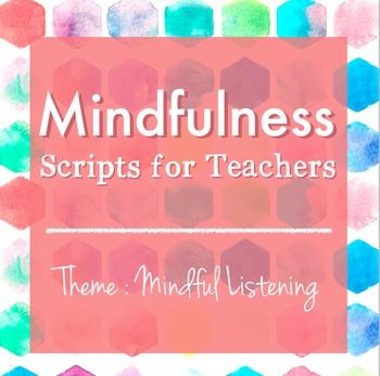 This is a set of 5 scripts that all focus on Mindful Listening. This resource is intended for teachers who want to introduce mindfulness into their classroom, but are not quite sure where to start. The packet includes a Mindfulness 101 info sheet and 5 scripts for guiding your students through a mindfulness meditation.