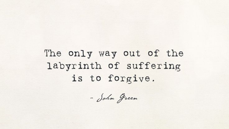 """The only way out of the labyrinth of suffering is to forgive."" – Life Quotes by John Green, Looking for Alaska Related Quotes: ""I'm on Aslan's side even if there Read More ..."